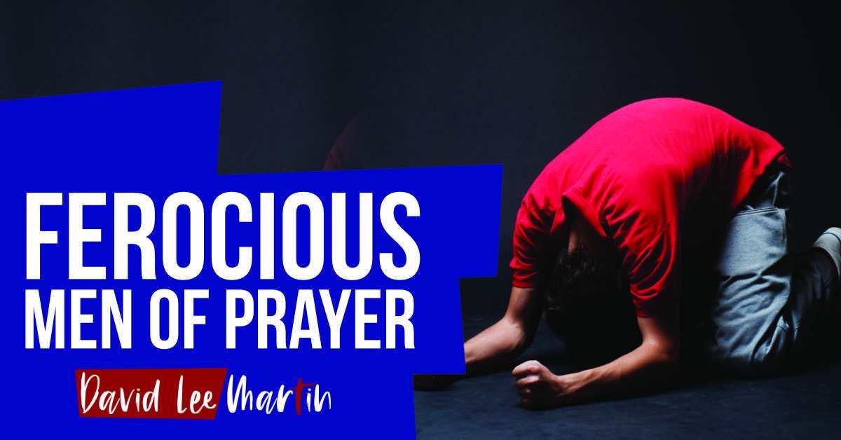 Ferocious Men of Prayer