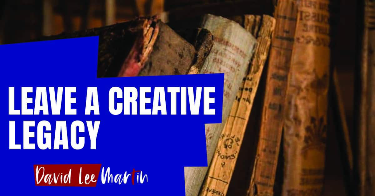 Leave A Creative Legacy