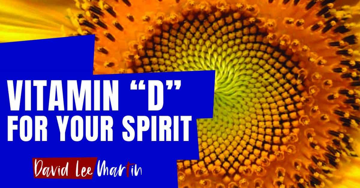 "Vitamin ""D"" For Your Spirit"