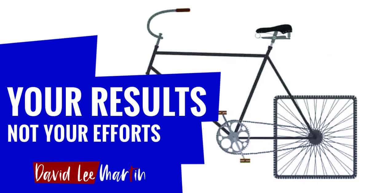 Your Results Not Your Efforts