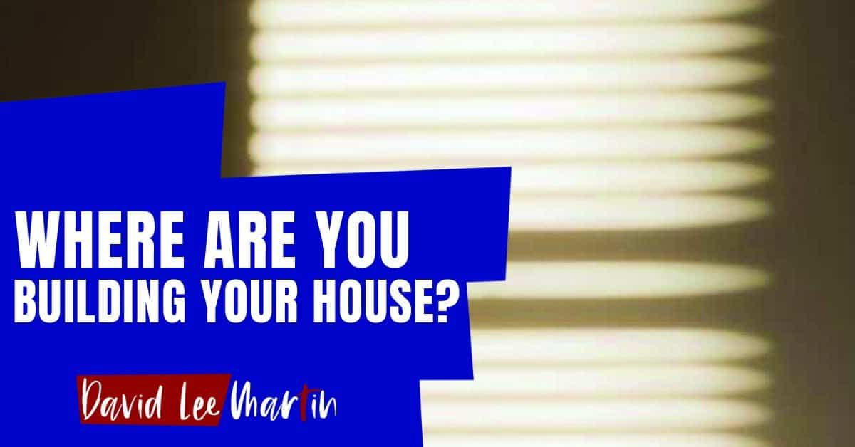 Where are you building your house?