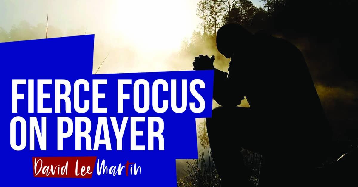 Fierce Focus on Prayer