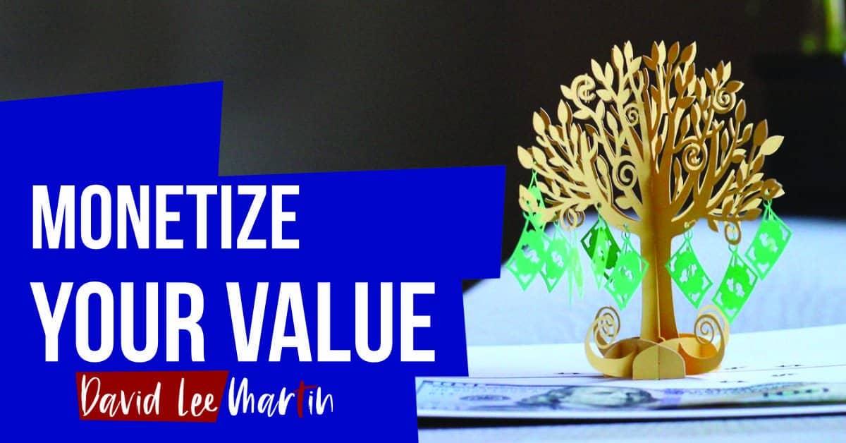 Monetize Your Value